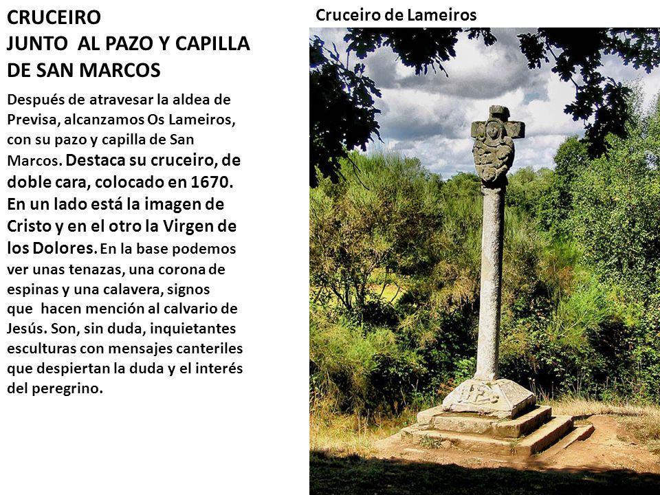 Después de atravesar la aldea de Previsa, alcanzamos Os Lameiros, con su pazo y capilla de San Marcos. Destaca su cruceiro, de doble cara, colocado en