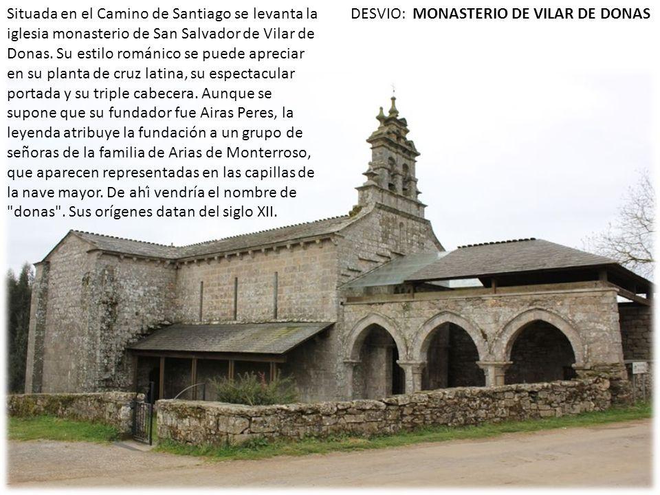 DESVIO: MONASTERIO DE VILAR DE DONASSituada en el Camino de Santiago se levanta la iglesia monasterio de San Salvador de Vilar de Donas. Su estilo rom