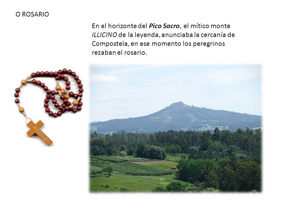 O ROSARIO En el horizonte del Pico Sacro, el mítico monte ILLICINO de la leyenda, anunciaba la cercanía de Compostela, en ese momento los peregrinos r