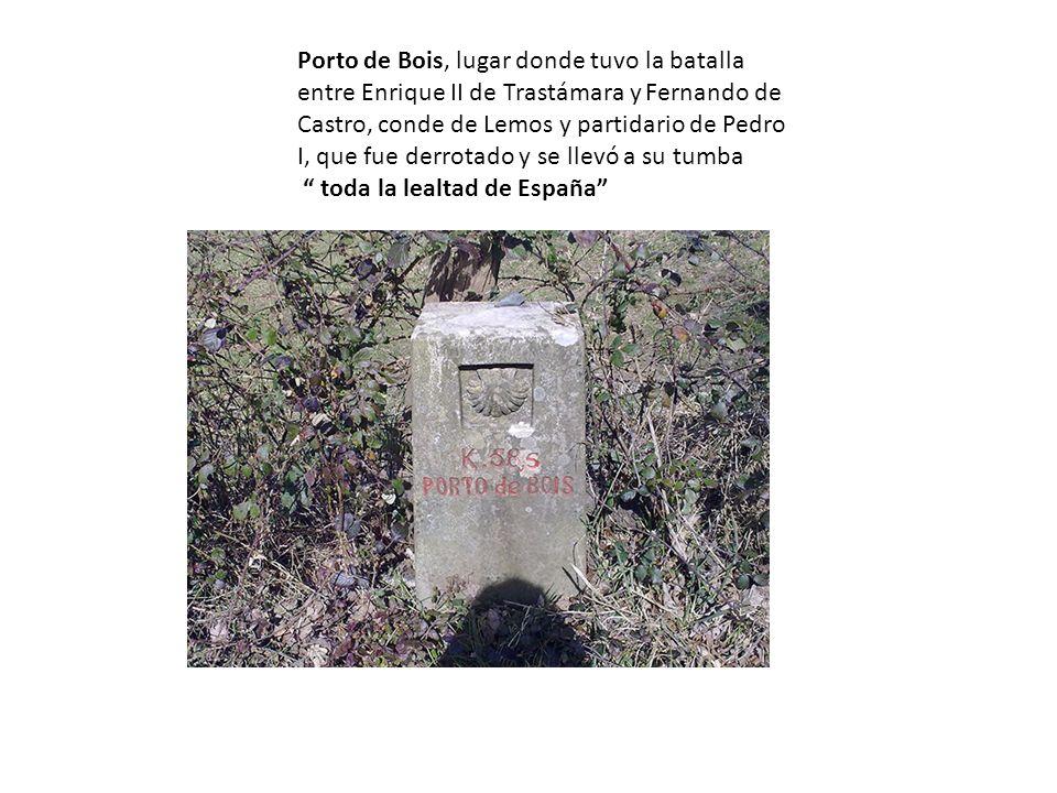 Porto de Bois, lugar donde tuvo la batalla entre Enrique II de Trastámara y Fernando de Castro, conde de Lemos y partidario de Pedro I, que fue derrot