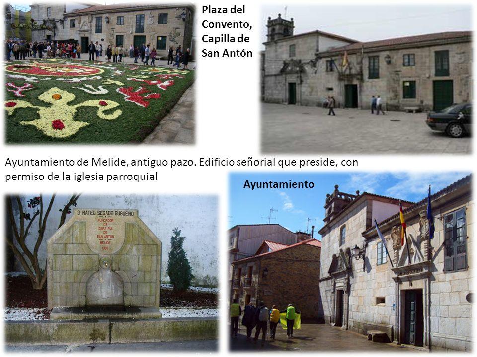 Plaza del Convento, Capilla de San Antón Ayuntamiento Ayuntamiento de Melide, antiguo pazo. Edificio señorial que preside, con permiso de la iglesia p