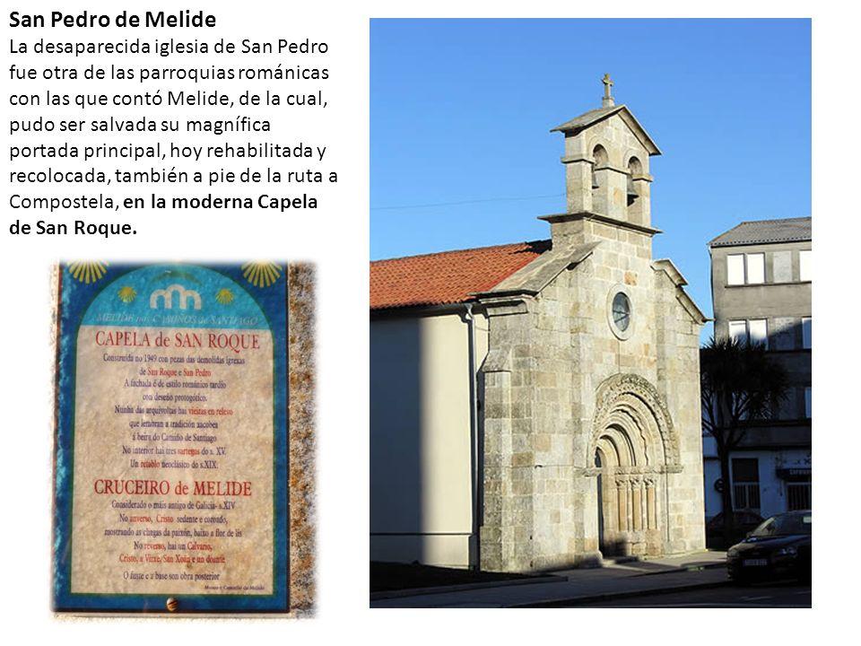 San Pedro de Melide La desaparecida iglesia de San Pedro fue otra de las parroquias románicas con las que contó Melide, de la cual, pudo ser salvada s