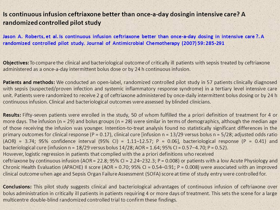 Is continuous infusion ceftriaxone better than once-a-day dosingin intensive care? A randomized controlled pilot study Jason A. Roberts, et al. Is con
