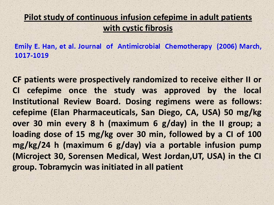 Pilot study of continuous infusion cefepime in adult patients with cystic fibrosis Emily E. Han, et al. Journal of Antimicrobial Chemotherapy (2006) M