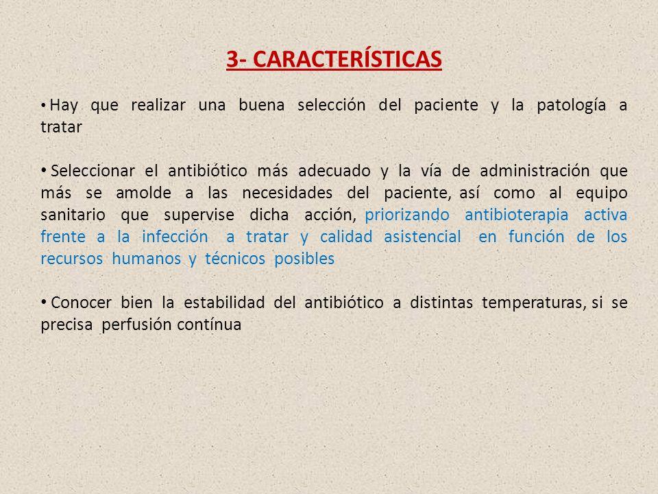 3- CARACTERÍSTICAS Hay que realizar una buena selección del paciente y la patología a tratar Seleccionar el antibiótico más adecuado y la vía de admin