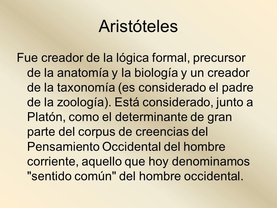 Aristóteles Fue creador de la lógica formal, precursor de la anatomía y la biología y un creador de la taxonomía (es considerado el padre de la zoolog