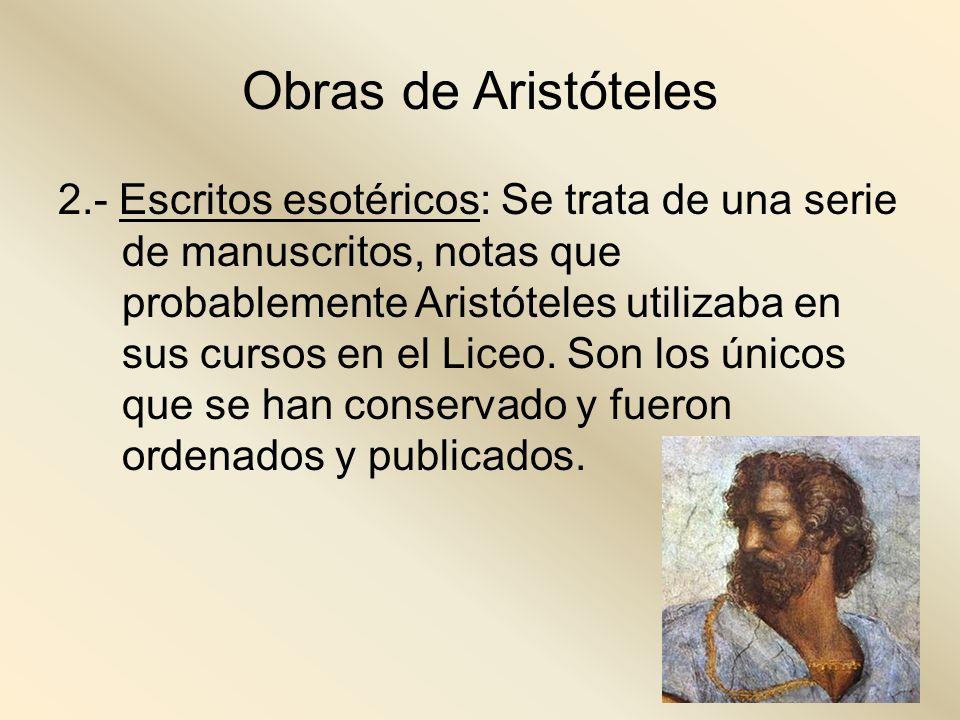 Obras de Aristóteles 2.- Escritos esotéricos: Se trata de una serie de manuscritos, notas que probablemente Aristóteles utilizaba en sus cursos en el