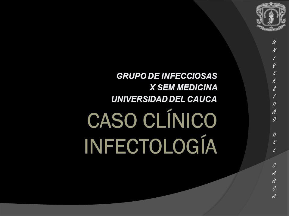 UNIUNIVERSVERSIDADIDAD DEL DEL CAUCA CAUCAUNIUNIVERSVERSIDADIDAD DEL DEL CAUCA CAUCA GRUPO DE INFECCIOSAS X SEM MEDICINA UNIVERSIDAD DEL CAUCA