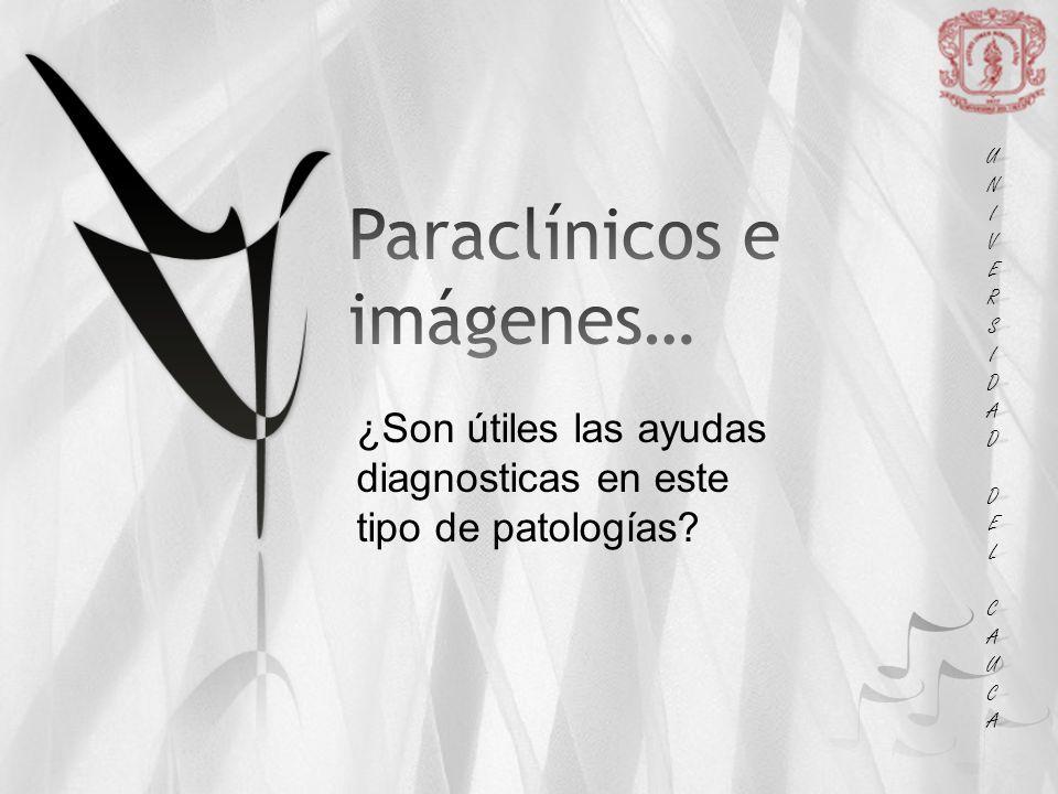 UNIUNIVERSVERSIDADIDAD DEL DEL CAUCA CAUCAUNIUNIVERSVERSIDADIDAD DEL DEL CAUCA CAUCA ¿Son útiles las ayudas diagnosticas en este tipo de patologías?