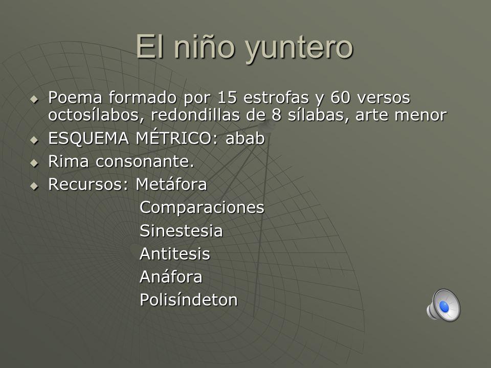 El niño yuntero Poema formado por 15 estrofas y 60 versos octosílabos, redondillas de 8 sílabas, arte menor Poema formado por 15 estrofas y 60 versos