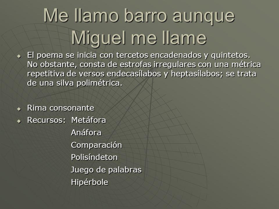 Me llamo barro aunque Miguel me llame El poema se inicia con tercetos encadenados y quintetos. No obstante, consta de estrofas irregulares con una mét