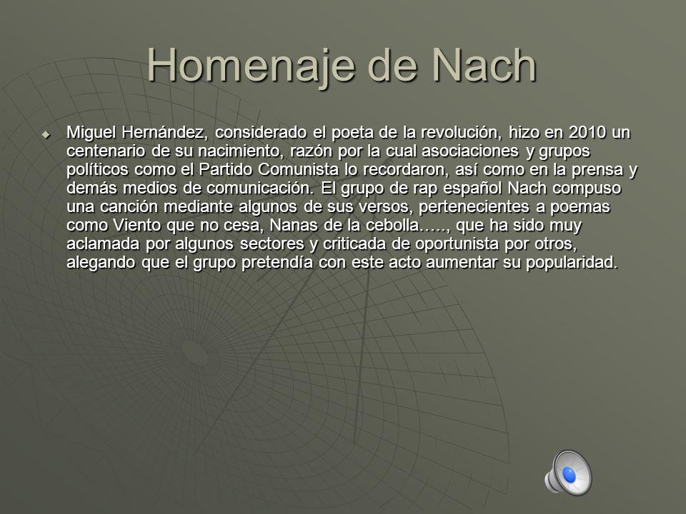 Homenaje de Nach Miguel Hernández, considerado el poeta de la revolución, hizo en 2010 un centenario de su nacimiento, razón por la cual asociaciones