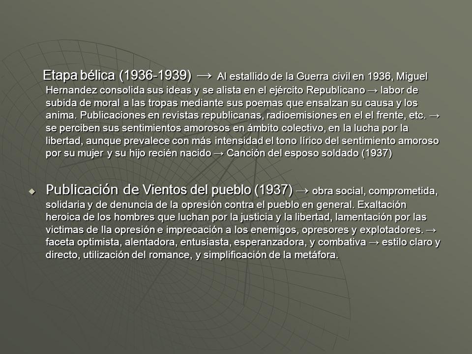 Etapa bélica (1936-1939) Al estallido de la Guerra civil en 1936, Miguel Hernandez consolida sus ideas y se alista en el ejército Republicano labor de