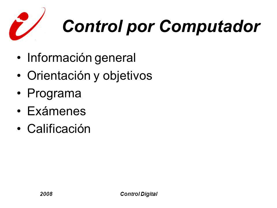 2008Control Digital Control por Computador Información general Orientación y objetivos Programa Exámenes Calificación