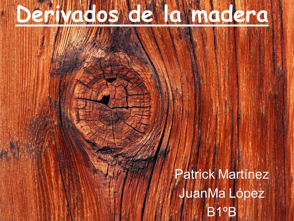 Derivados de la madera Patrick Martínez JuanMa López B1ºB