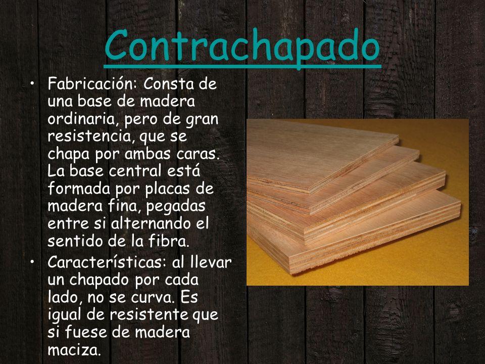 Contrachapado Fabricación: Consta de una base de madera ordinaria, pero de gran resistencia, que se chapa por ambas caras. La base central está formad