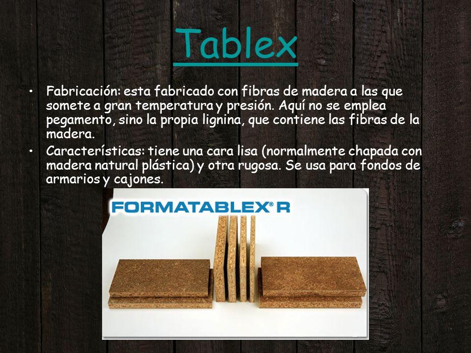 Tablex Fabricación: esta fabricado con fibras de madera a las que somete a gran temperatura y presión. Aquí no se emplea pegamento, sino la propia lig