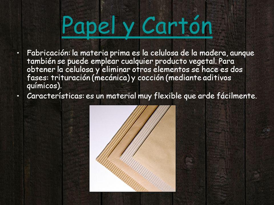 Papel y Cartón Fabricación: la materia prima es la celulosa de la madera, aunque también se puede emplear cualquier producto vegetal. Para obtener la