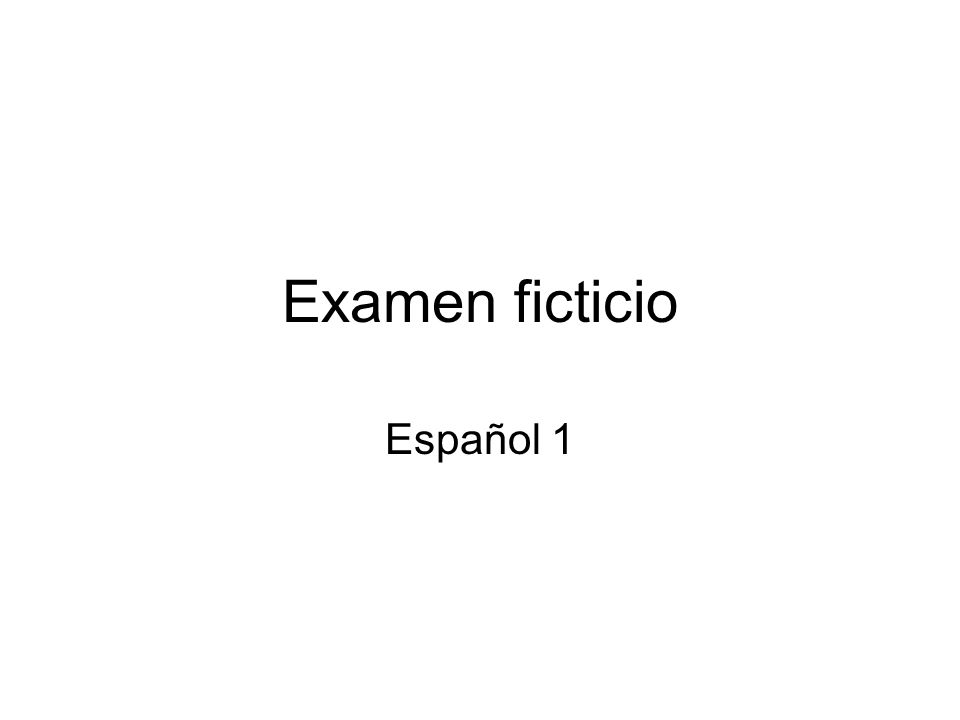Examen ficticio Español 1