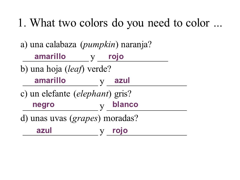 1. What two colors do you need to color... a) una calabaza (pumpkin) naranja? ______________ y _______________ b) una hoja (leaf) verde? _____________