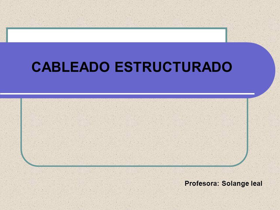 Profesora: Solange leal CABLEADO ESTRUCTURADO