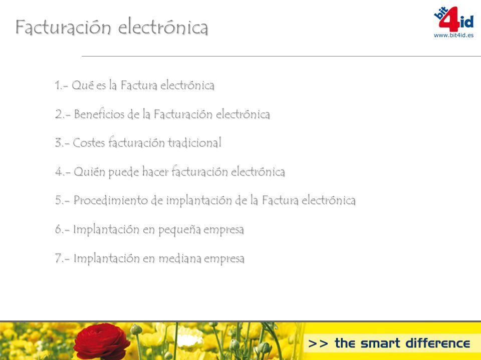 1.- Qué es la Factura electrónica 2.- Beneficios de la Facturación electrónica 3.- Costes facturación tradicional 4.- Quién puede hacer facturación el