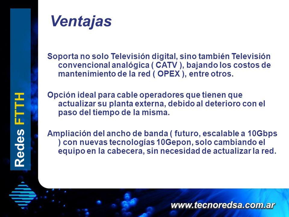 Ventajas Hola que tal Soporta no solo Televisión digital, sino también Televisión convencional analógica ( CATV ), bajando los costos de mantenimiento