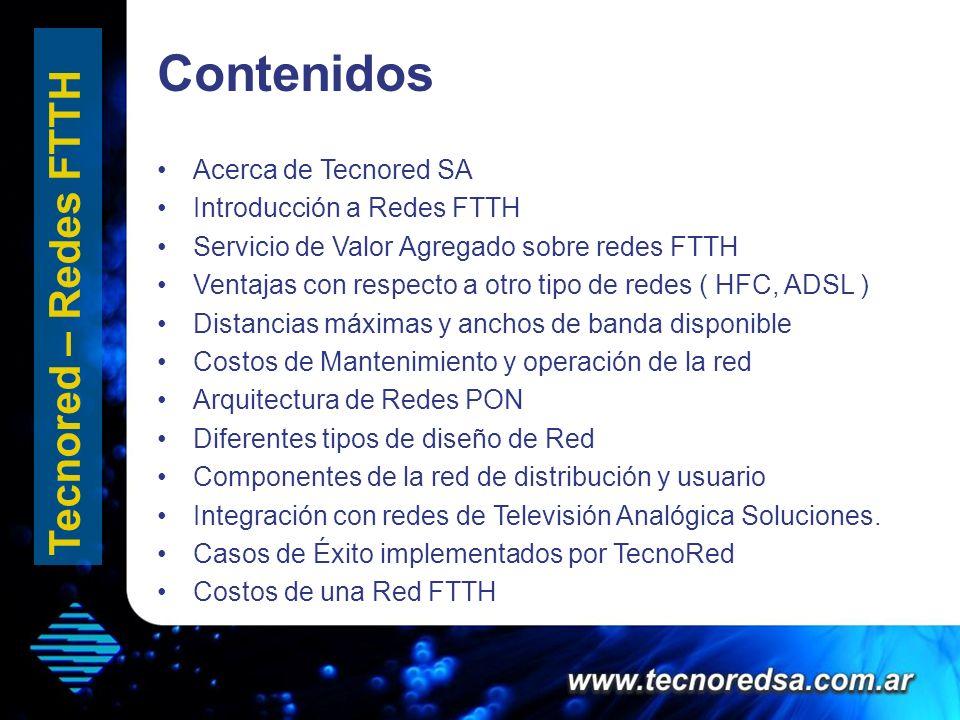 Contenidos Acerca de Tecnored SA Introducción a Redes FTTH Servicio de Valor Agregado sobre redes FTTH Ventajas con respecto a otro tipo de redes ( HF