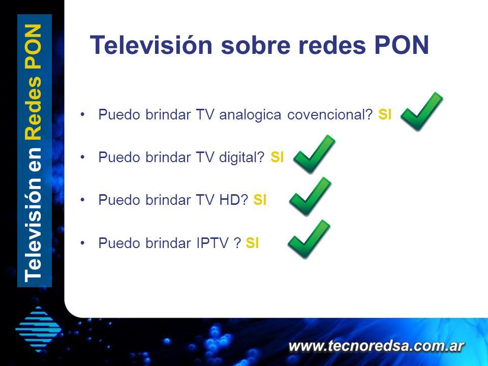 Televisión sobre redes PON Televisión en Redes PON Puedo brindar TV analogica covencional? SI Puedo brindar TV digital? SI Puedo brindar TV HD? SI Pue