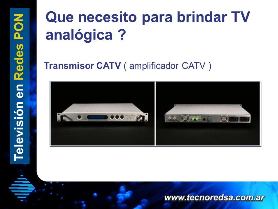 Que necesito para brindar TV analógica ? Televisión en Redes PON Transmisor CATV ( amplificador CATV )