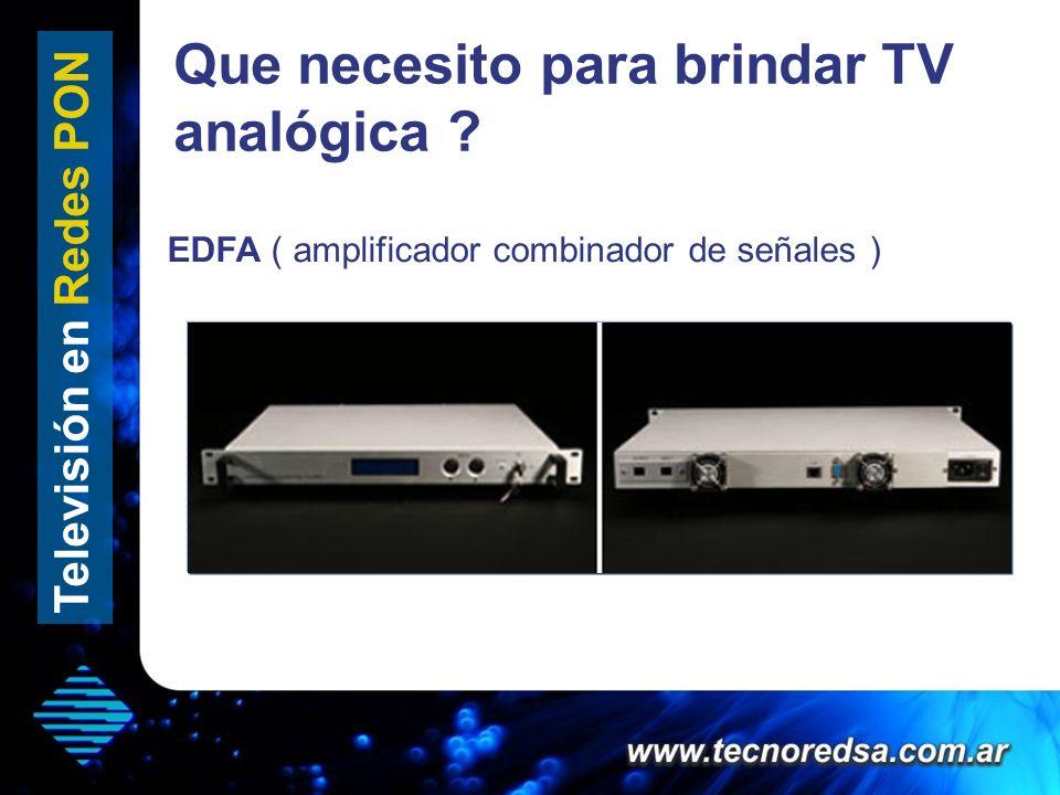 Que necesito para brindar TV analógica ? Televisión en Redes PON EDFA ( amplificador combinador de señales )