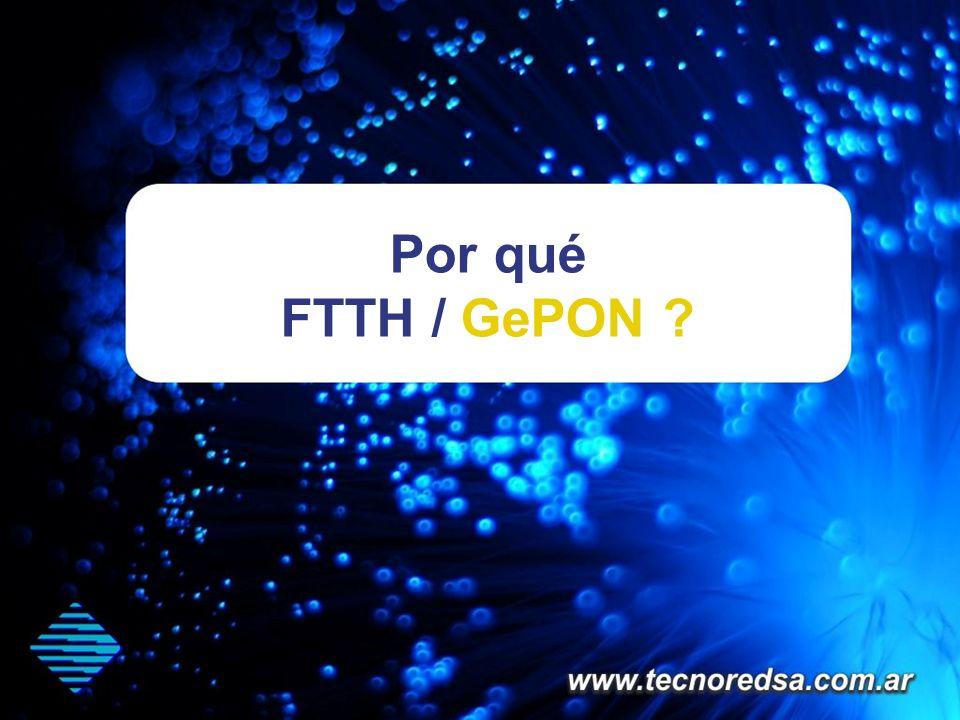 Por qué FTTH / GePON ?