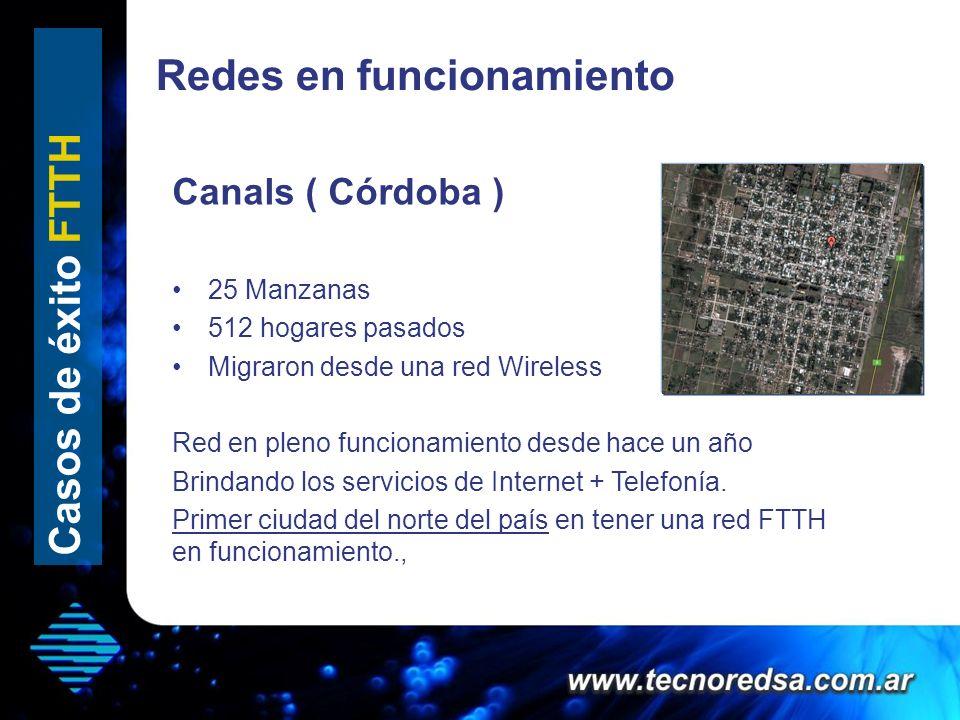 Casos de éxito FTTH Canals ( Córdoba ) 25 Manzanas 512 hogares pasados Migraron desde una red Wireless Red en pleno funcionamiento desde hace un año B