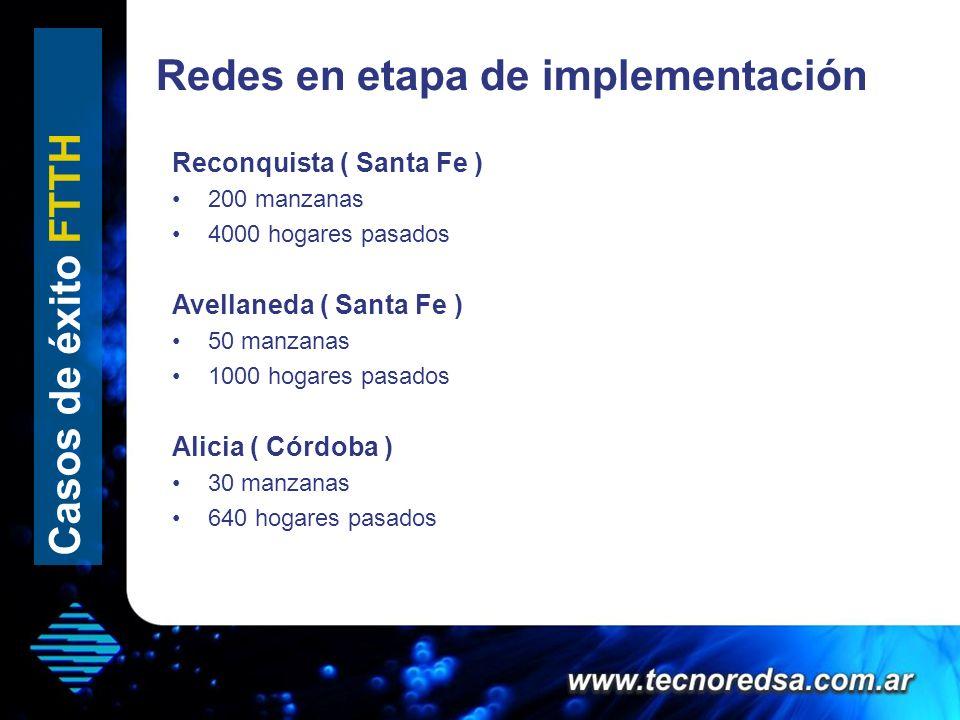 Casos de éxito FTTH Reconquista ( Santa Fe ) 200 manzanas 4000 hogares pasados Avellaneda ( Santa Fe ) 50 manzanas 1000 hogares pasados Alicia ( Córdo
