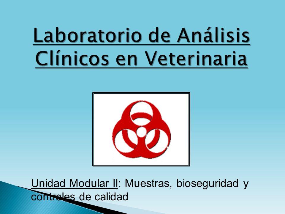 Unidad Modular II: Muestras, bioseguridad y controles de calidad Laboratorio de Análisis Clínicos en Veterinaria