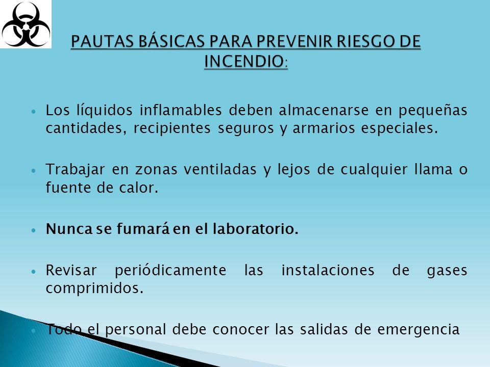 Los líquidos inflamables deben almacenarse en pequeñas cantidades, recipientes seguros y armarios especiales. Trabajar en zonas ventiladas y lejos de