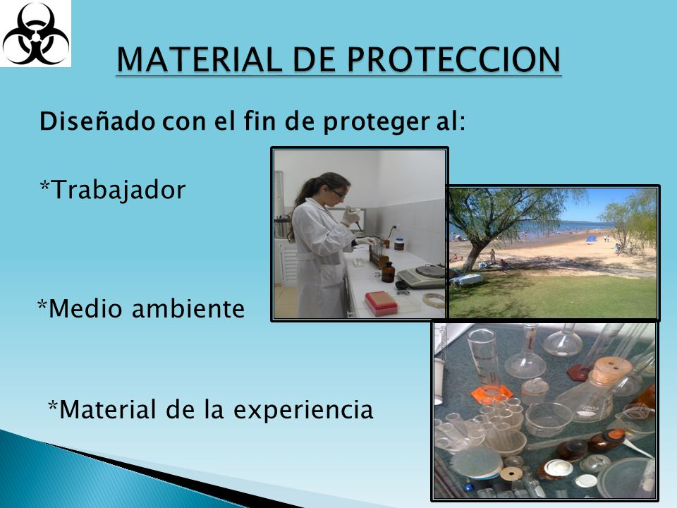 Diseñado con el fin de proteger al: *Trabajador *Medio ambiente *Material de la experiencia