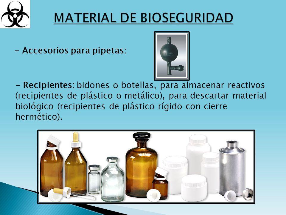 - Accesorios para pipetas: - Recipientes: bidones o botellas, para almacenar reactivos (recipientes de plástico o metálico), para descartar material b