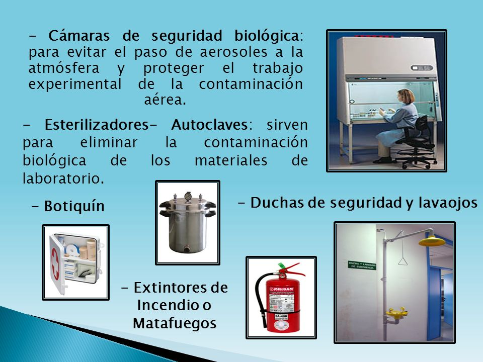 - Cámaras de seguridad biológica: para evitar el paso de aerosoles a la atmósfera y proteger el trabajo experimental de la contaminación aérea. - Este