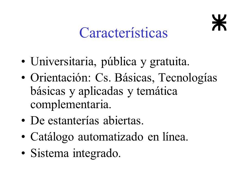 Características Universitaria, pública y gratuita. Orientación: Cs. Básicas, Tecnologías básicas y aplicadas y temática complementaria. De estanterías