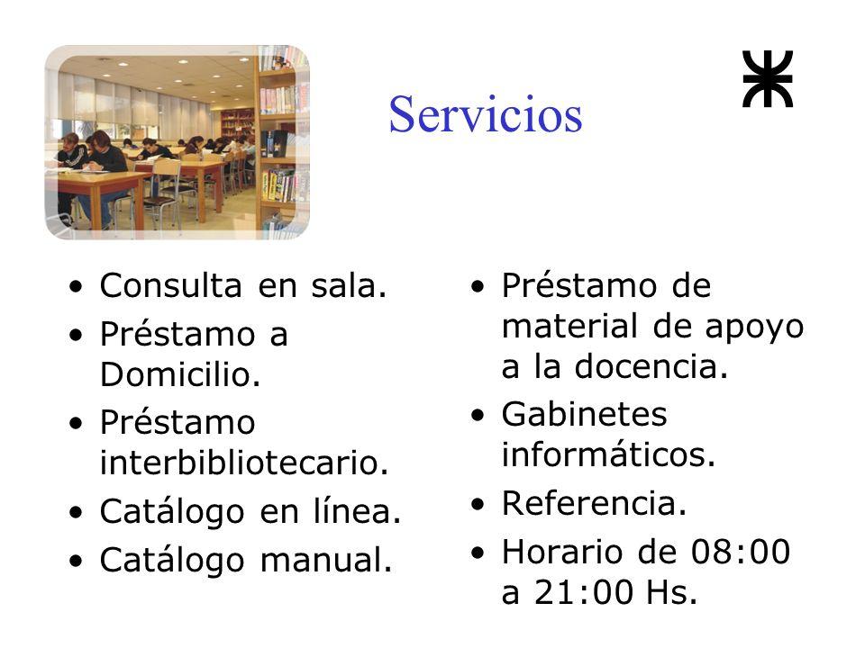 Servicios Consulta en sala. Préstamo a Domicilio. Préstamo interbibliotecario. Catálogo en línea. Catálogo manual. Préstamo de material de apoyo a la