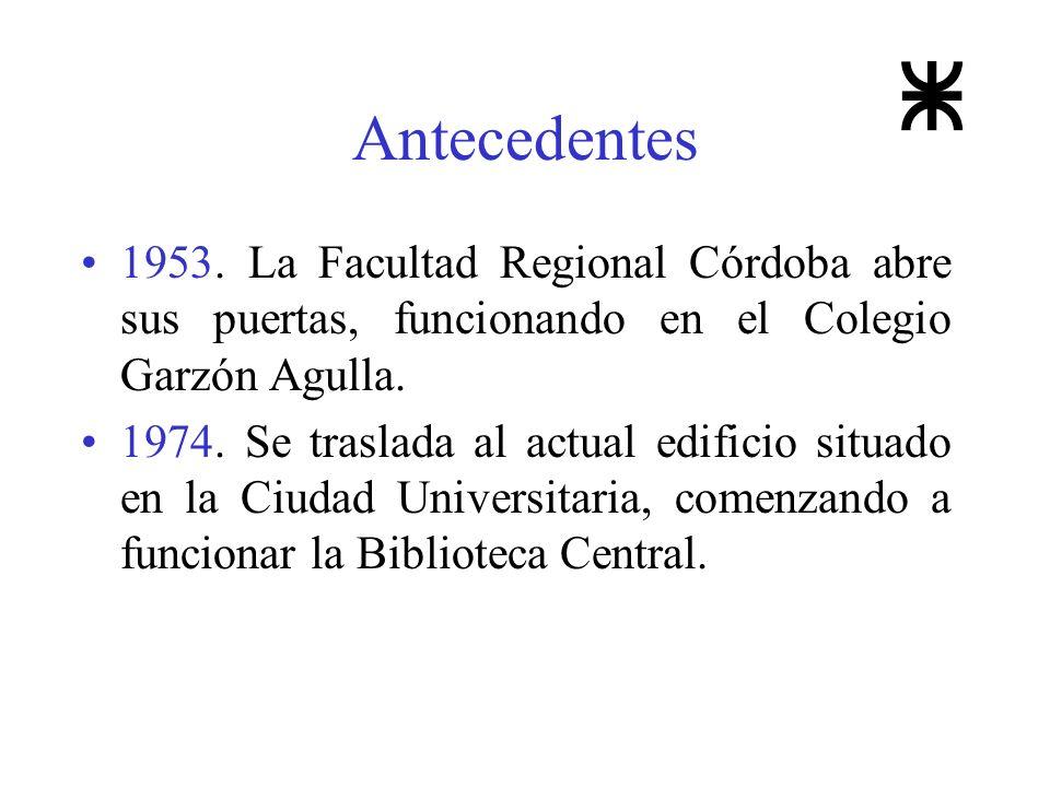 Antecedentes 1953. La Facultad Regional Córdoba abre sus puertas, funcionando en el Colegio Garzón Agulla. 1974. Se traslada al actual edificio situad