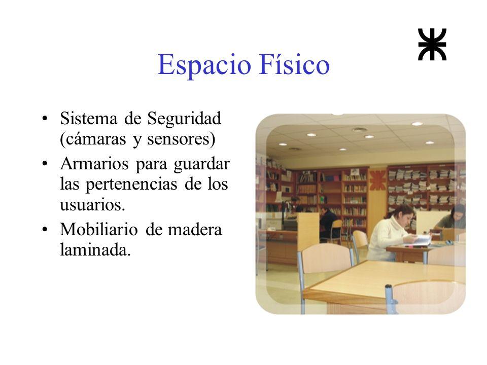 Espacio Físico Sistema de Seguridad (cámaras y sensores) Armarios para guardar las pertenencias de los usuarios. Mobiliario de madera laminada.