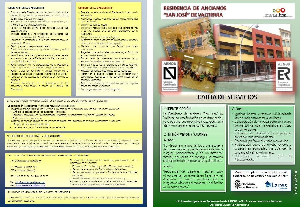 CARTA DE SERVICIOS 1.- IDENTIFICACIÓN La Residencia de ancianos San José de Valtierra, es una fundación de carácter social, cuyo objetivo fundamental