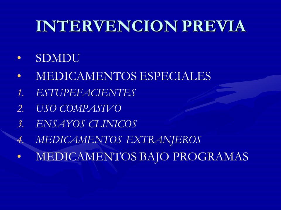 INTERVENCION PREVIA SDMDU MEDICAMENTOS ESPECIALES 1. 1.ESTUPEFACIENTES 2. 2.USO COMPASIVO 3. 3.ENSAYOS CLINICOS 4. 4.MEDICAMENTOS EXTRANJEROS MEDICAME