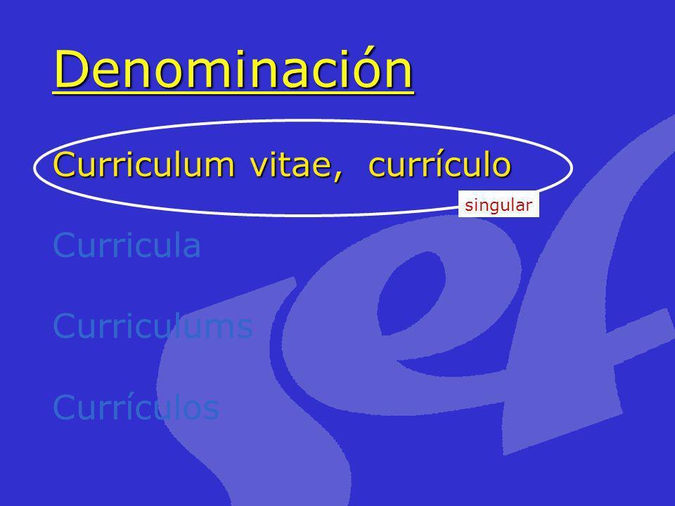 Denominación Curriculum vitae, currículo Denominación Curriculum vitae, currículo Curricula Curriculums Currículos singular