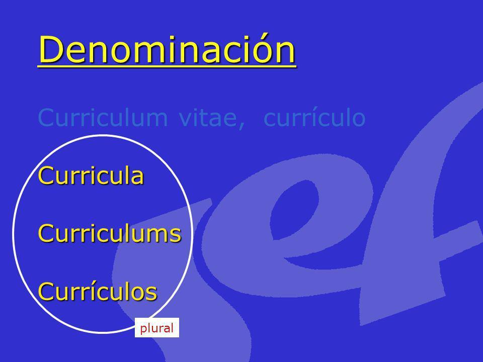 Denominación Curricula Curriculums Currículos Denominación Curriculum vitae, currículo Curricula Curriculums Currículos plural