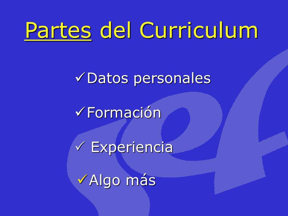Partes del Curriculum Datos personales Datos personales Formación Formación Experiencia Experiencia Algo más Algo más