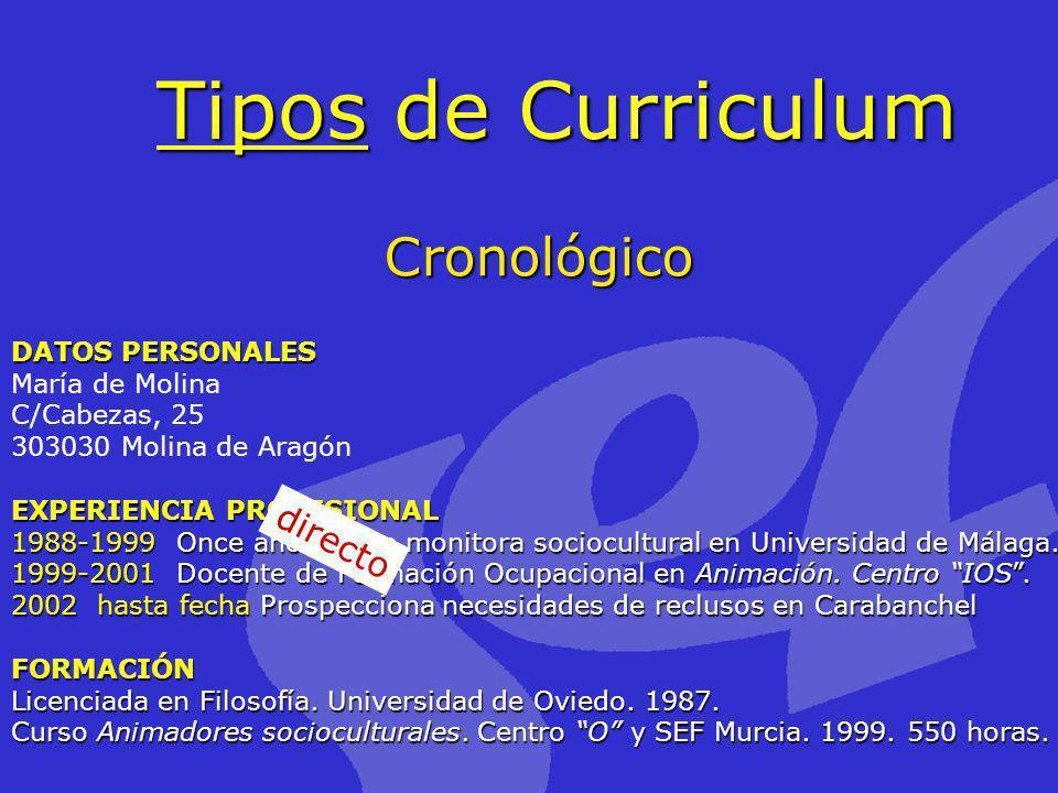 Tipos de Curriculum Cronológico DATOS PERSONALES María de Molina C/Cabezas, 25 303030 Molina de Aragón EXPERIENCIA PROFESIONAL 1988-1999 Once años com