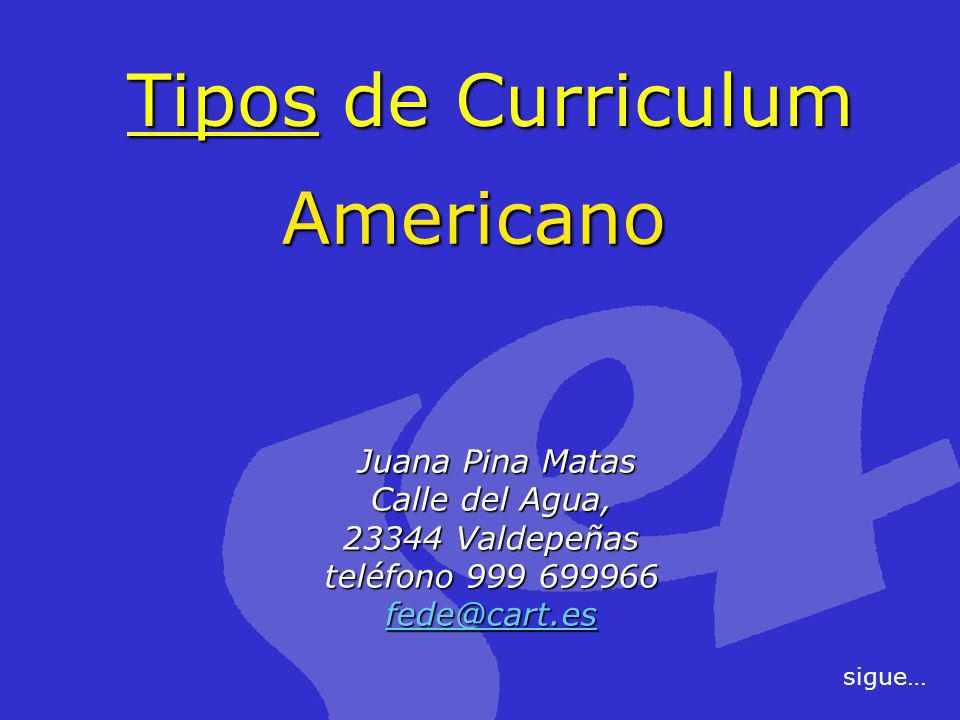 Americano Tipos de Curriculum Juana Pina Matas Juana Pina Matas Calle del Agua, Calle del Agua, 23344 Valdepeñas teléfono 999 699966 fede@cart.es sigu